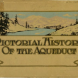 """Pictorial History of the Aqueduct,"" a historical sketch of the Los Angeles aqueduct published in 1913, is one of the documents contained in the Water Resources Collections and Archives."